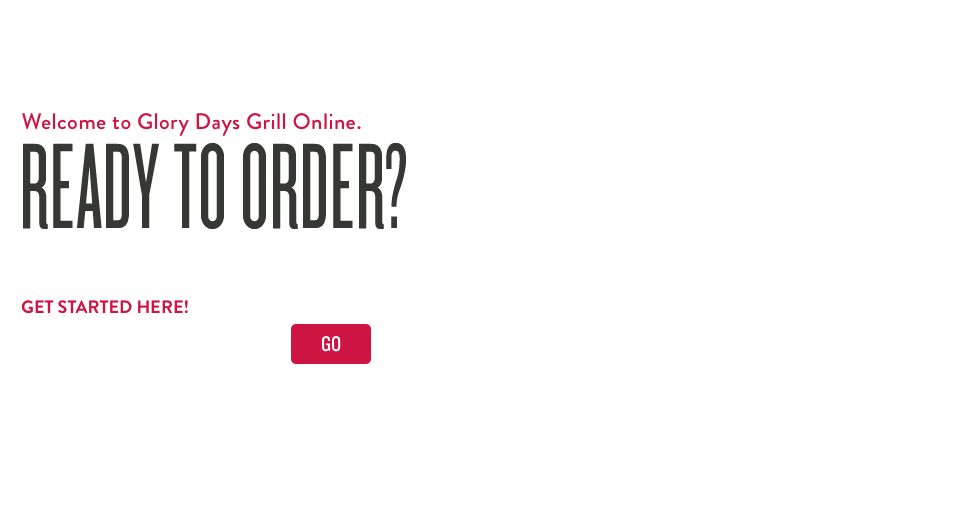 Welcome to Glory Days Grill online. Ready to order?