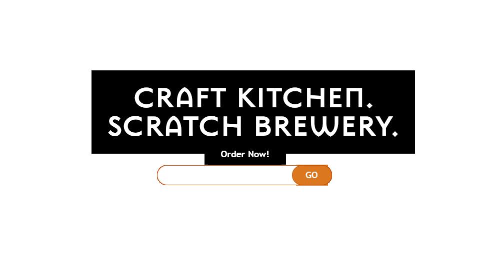Craft kitchen. Scratch brewery.
