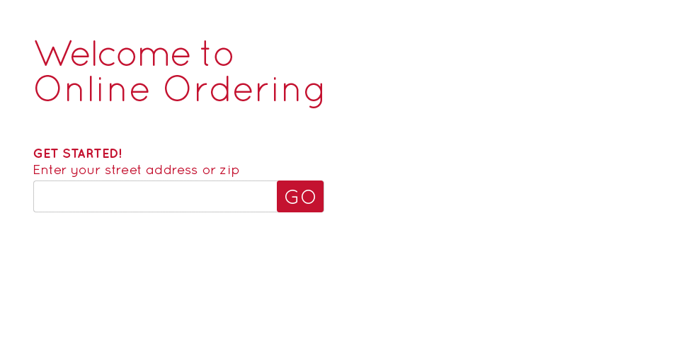 Welcome to Online Ordering. Get Started! Enter your street address or zip