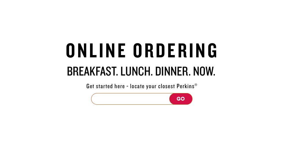 Online Ordering. Breakfast. Lunch. Dinner. Now. Get started here.