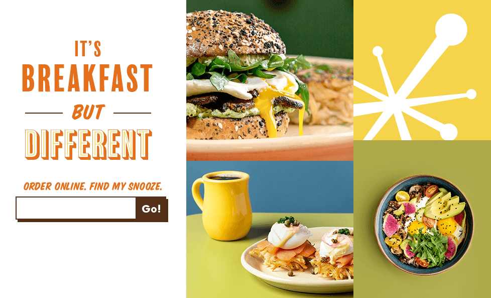 Breakfast but different. Order Online. Find my Snooze.