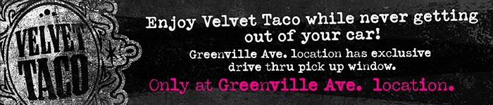 Enjoy Velvet Taco while never getting out of your car! Greenville Ave. location has exclusive drive through pick up window. Only at Greenville Ave. location.