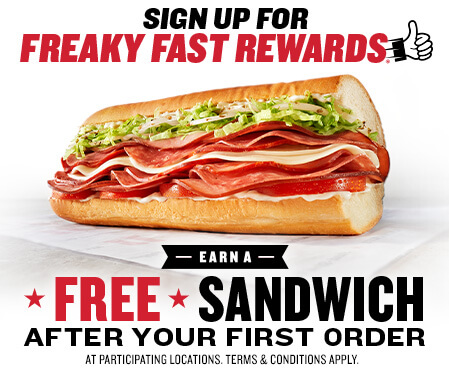 Sign up for Freaky Fast Rewards. Earn a free sandwich after your first order. At participating locations. Terms and conditions apply.